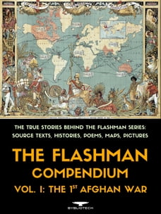 The Flashman Compendium, Vol. 1: The 1st Afghan War: The True Stories Behind the Flashman Series…