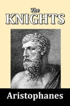 The Knights by Aristophanes by Aristophanes