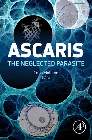 Ascaris: The Neglected Parasite by Celia Holland