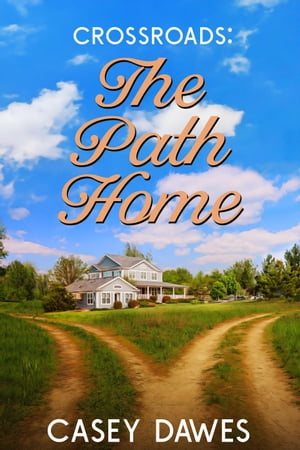 Crossroads:The Path Home: Rocky Mountain Front, #5 by Casey Dawes