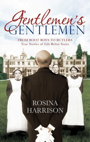 Gentlemen's Gentlemen From Boot Boys to Butlers,  True Stories of Life Below Stairs
