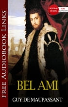 BEL AMI Popular Classic Literature [with Audiobook Links] by Guy de Maupassant