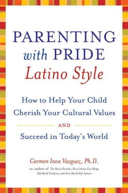 Book Parenting with Pride Latino Style: How to Help Your Child Cherish Your Cultural Values and Succeed… by Dr. Carmen Inoa Vazquez