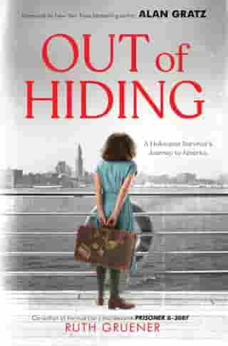 Out of Hiding: A Holocaust Survivor's Journey to America (With a Foreword by Alan Gratz) by Ruth Gruener
