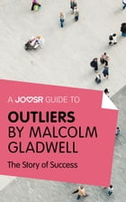 A Joosr Guide to... Outliers by Malcolm Gladwell: The Story of Success
