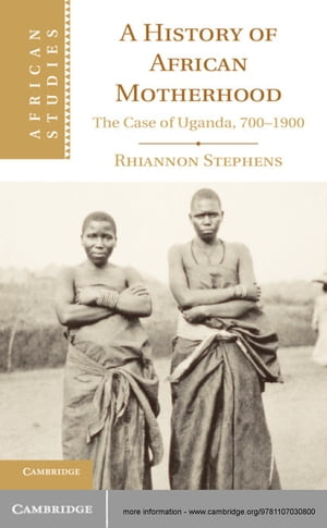 A History of African Motherhood The Case of Uganda,  700?1900