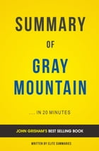 Summary of Gray Mountain: by John Grisham , Includes Analysis by Elite Summaries
