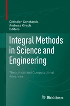 Integral Methods in Science and Engineering: Theoretical and Computational Advances by Christian Constanda