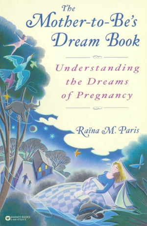 The Mother-to-Be's Dream Book Understanding the Dreams of Pregnancy