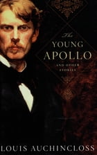The Young Apollo: And Other Stories by Louis Auchincloss