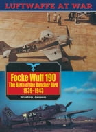 Focke Wulf 190: The Birth of the Butcher Bird, 1939-43 by Morten Jessen