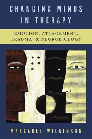 Changing Minds in Therapy: Emotion,  Attachment,  Trauma,  and Neurobiology