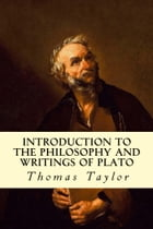 Introduction to the Philosophy and Writings of Plato by Thomas Taylor