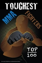 Toughest MMA Fighters Top 100 by alex trostanetskiy