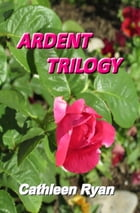 Ardent Trilogy: Ardent Rising, Ardent Lost, & Ardent Salvation by Cathleen Ryan