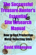 The Successful Treasure Hunter's Essential Site Research Manual: How to Find Productive Metal Detecting Sites 12028edd-4f0b-4a8c-8ba6-72ca5ba762e2
