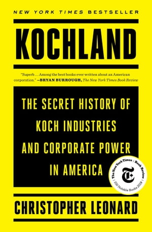 Kochland: The Secret History of Koch Industries and Corporate Power in America by Christopher Leonard
