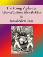 The Young Vigilantes: A Story of California Life in the Fifties by Samuel Adams Drake