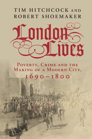 London Lives Poverty,  Crime and the Making of a Modern City,  1690?1800
