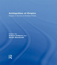 Ambiguities of Empire: Essays in Honour of Andrew Porter