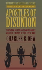 Apostles of Disunion: Southern Secession Commissioners and the Causes of the Civil War by Charles B. Dew