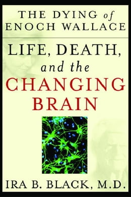 Book The Dying of Enoch Wallace: Life, Death, and the Changing Brain by Black, Ira