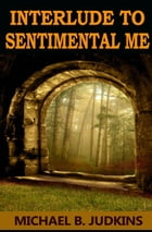 Interlude to Sentimental Me! by Michael B. Judkins