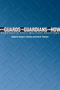Who Guards the Guardians and How: Democratic Civil-Military Relations