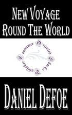New Voyage Round the World: by a Course Never Sailed Before by Daniel Defoe