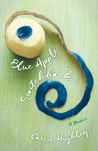 Blue Apple Switchback: A Memoir by Carrie Highley