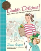 Double Delicious!: Good, Simple Food for Busy, Complicated Lives by Jessica Seinfeld