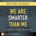 We Are Smarter Than Me: Crowdsourcing New Businesses by Barry Libert