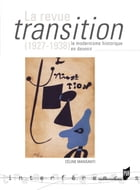 La revue Transition (1927-1938), le modernisme historique en devenir by Céline Mansanti