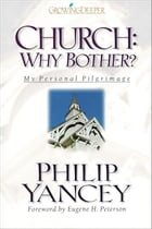 Church: Why Bother?: My Personal Pilgrimage by Philip Yancey