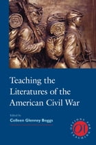 Teaching the Literatures of the American Civil War by Colleen Glenney Boggs