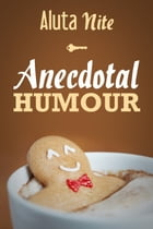 Anecdotal Humour: Depicting Reality in Every Day Life by Aluta Nite