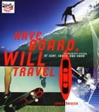 Have Board, Will Travel: The Definitive History of Surf, Skate, and Snow by Jamie Brisick