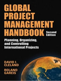 Global Project Management Handbook: Planning, Organizing and Controlling International Projects…
