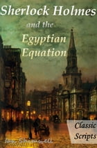 Sherlock Holmes and the Egyptian Equation: Classic Scripts by Ian Shimwell