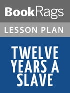 Twelve Years a Slave Lesson Plans by BookRags