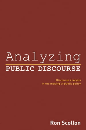 Analyzing Public Discourse Discourse Analysis in the Making of Public Policy