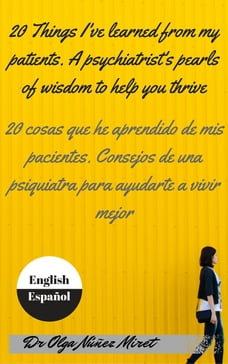 20 Things I've Learned from My Patients. A Psychiatrist's Pearls of Wisdom to Help You Thrive . 20…