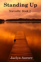 Standing Up: Starsville Book 2 by Jaclyn Aurore