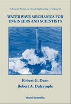 Water Wave Mechanics for Engineers and Scientists by Robert G Dean