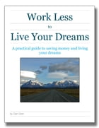 Work Less to Live Your Dreams: A practical guide to saving money and living your dreams by Dan Grec