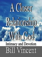 A Closer Relationship With God by Bill Vincent