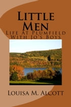 Little Men (Illustrated Edition): Life At Plumfield With Jo's Boys by Louisa May Alcott