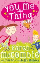 You, Me and Thing 1: The Curse of the Jelly Babies by Karen McCombie