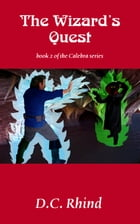 The Wizard's Quest: Calebra Fantasy #2 by D.C. Rhind