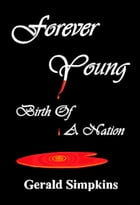 Forever Young Birth Of A Nation by Gerald Simpkins